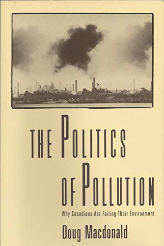 Politics of Pollution Why Canadians Are Failing: MacDonald Doug