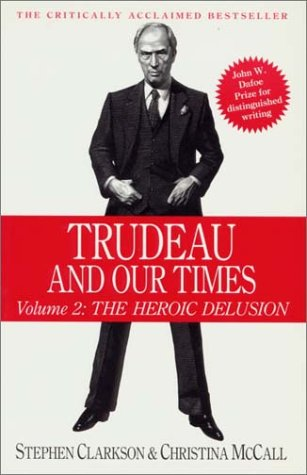 Trudeau and Our Times Vol. 2 : The Heroic Delusion