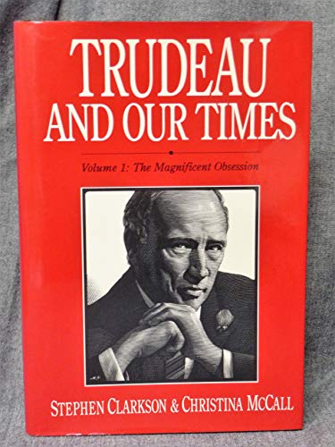 Trudeau and Our Times. Vol 1. The Magnificent Obsession.
