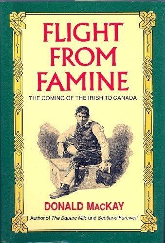 Flight from Famine. The Coming of the Irish to Canada.: MacKay, Donald.