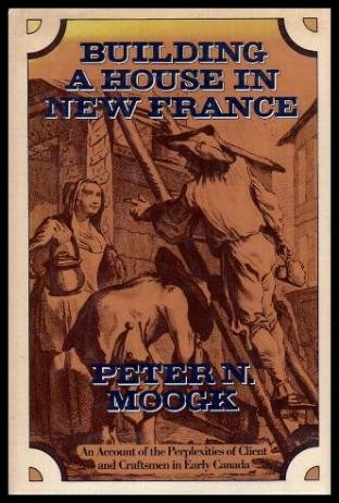 9780771054662: Building a house in new France: An account of the perplexities of client and craftsmen in early Canada