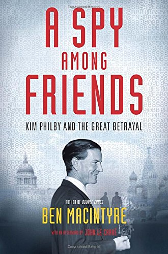 A Spy Among Friends: Kim Philby and the Great Betrayal: Macintyre, Ben