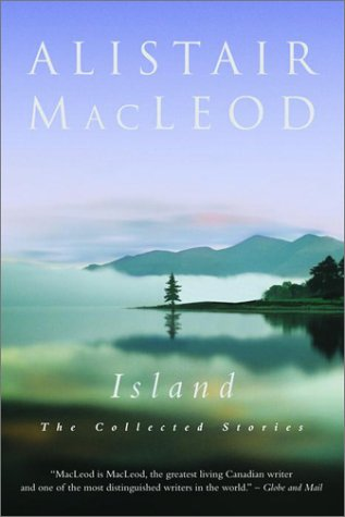 Island: The Collected Short Stories of Alistair MacLeod: MacLeod, Alistair