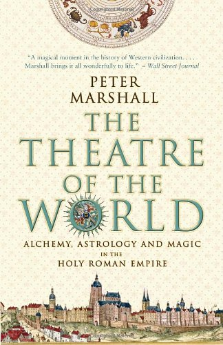 The Theatre of the World: Alchemy, Astrology and Magic in the Holy Roman Empire: Marshall, Peter