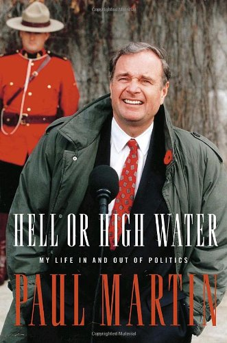 9780771056925: Hell or High Water: My Life in and out of Politics