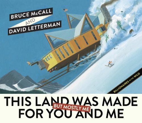 This Land Was Made for You and Me (But Mostly Me): Billionaires in the Wild (0771057113) by McCall, Bruce; Letterman, David