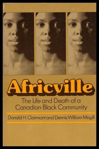 Africville: The life and death of a Canadian black community: Clairmont, Donald H. J, Magill, ...