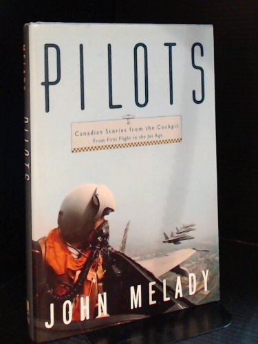 Pilots: Canadian Stories from the Cockpit from: Melady, John