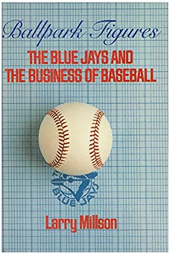 BALLPARK FIGURES: The Blue Jays and the Business of Baseball