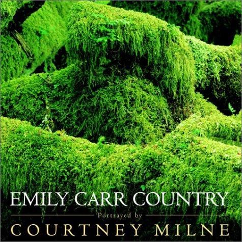 Emily Carr Country: Milne, Courtney; Carr, Emily