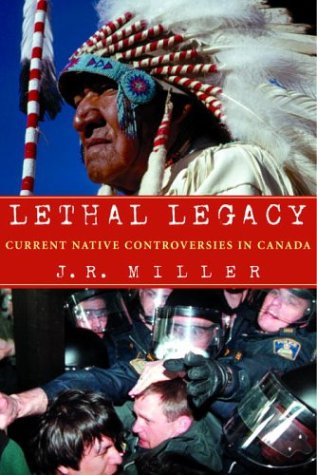 Lethal Legacy: Current Native Controversies in Canada (9780771059025) by J.R. Miller