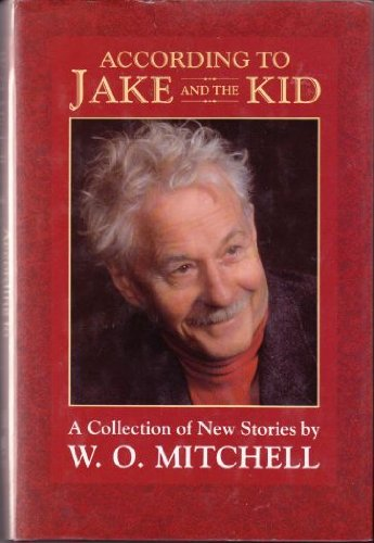 According to Jake and the Kid: A Collection of New Stories: Mitchell, W. O.