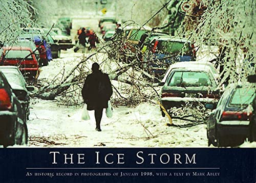 The Ice Storm: An Historic Record in Photographs of January 1998: Abley, Mark