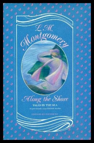 Along the Shore: Tales by the Sea: Montgomery, L. M.
