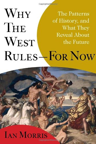 9780771064555: Why the West Rules - For Now: The Patterns of History, and What They Reveal About the Future