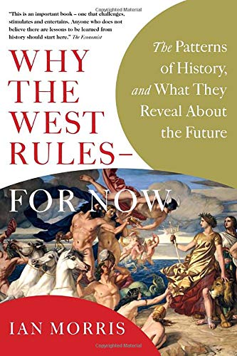 9780771064562: Why the West Rules - For Now: The Patterns of History, and What They Reveal About the Future
