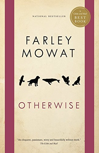 Otherwise (Globe and Mail Best Books) (9780771064906) by Farley Mowat