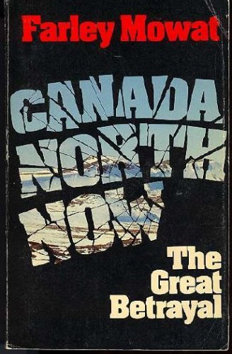9780771065965: Canada North now: The great betrayal