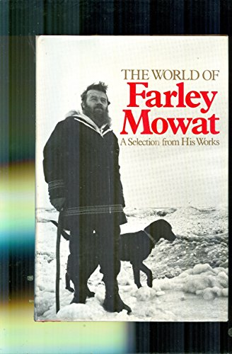 9780771066139: The World of Farley Mowat : A Selection from His Works
