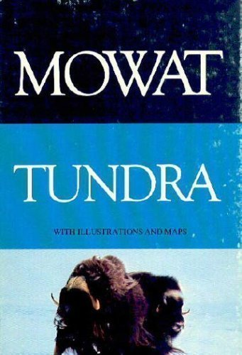 Tundra: Selections from the Great Accounts of Arctic Land Voyages: with illustrations and maps (0771066279) by Farley Mowat