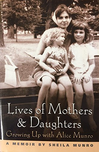 Lives of Mothers and Daughters: Growing up with Alice Munro: Munro, Sheila
