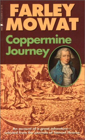 Coppermine Journey : An Account of Great Adventure Selected from the Journals of Samuel Hearne: ...