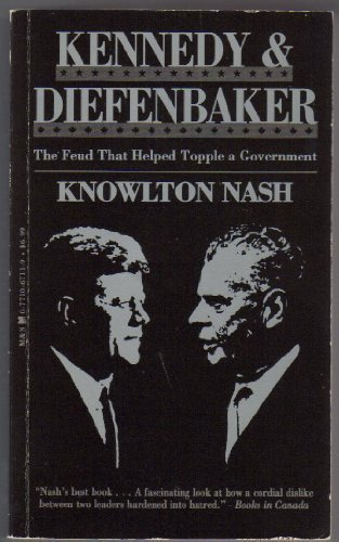9780771067112: Kennedy and Diefenbaker: The Feud that Helped Topple a Government