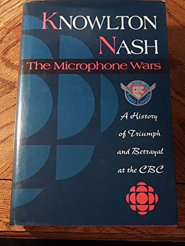 The Microphone Wars A History of Triumph and Betrayal at the CBC: Nash, Knowlton (SIGNED)