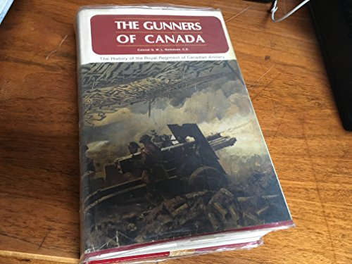 THE GUNNERS OF CANADA; The History of the Royal Regiment of Canadian Artillery Volume I 1534-1919