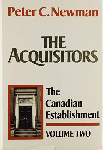 The Acquisitors: The Canadian Establishment Volume Two