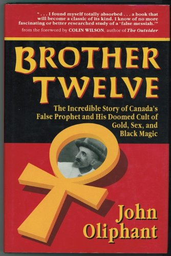 BROTHER TWELVE the Incredible Story of Canada's False Prophet