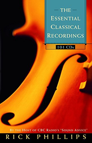 The Essential Classical Recordings - 101 CDs (By the Host of CBC Radio's Sound Advice) (0771070012) by Rick Phillips