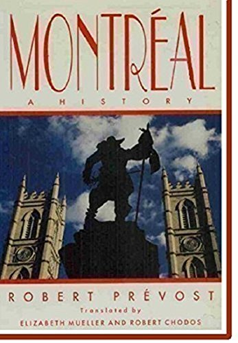 Montreal: A History: Prevost, Robert; (Translated By Elizabeth Mueller and Robert Chodos)