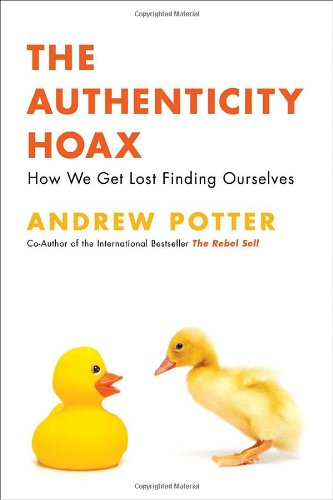 The Authenticity Hoax: How We Get Lost Finding Ourselves (uncorrected proof)