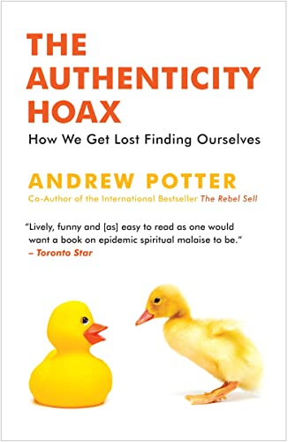 9780771071065: The Authenticity Hoax: How We Get Lost Finding Ourselves