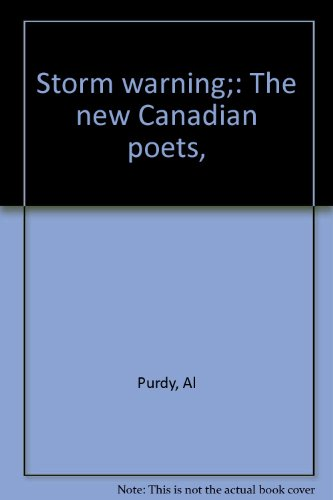Storm Warning: The New Canadian Poets: Al Purdy
