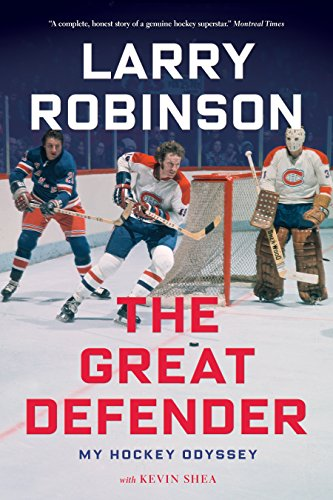 The Great Defender: My Hockey Odyssey: Larry Robinson