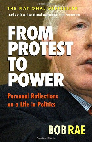 From Protest to Power: Personal Reflections on a Life in Politics: Rae, Bob