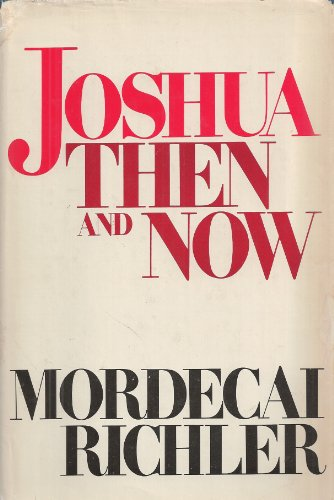 Joshua Then And Now [SIGNED CANADIAN 1ST/1ST]: Mordecai Richler