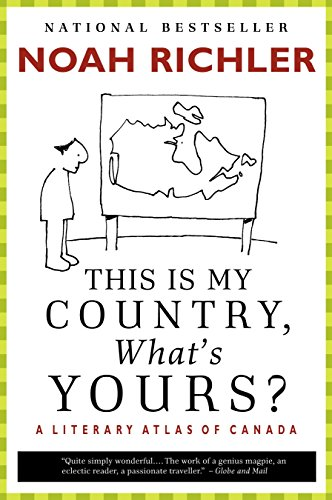 9780771075377: This Is My Country, What's Yours?: A Literary Atlas of Canada