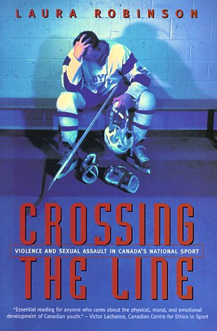 9780771075605: Crossing the Line: Violence and Sexual Assault in Canada's National Sport