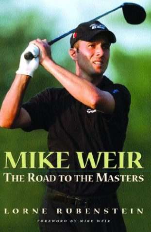 Mike Weir : The Road to the Masters [SIGNED CANADOAN 1ST/1ST]: Rubenstein, Lorne