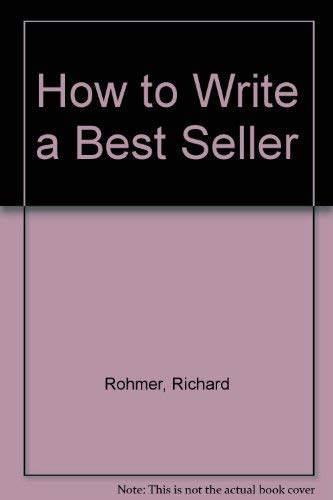 How to Write a Bestseller: Rohmer, Richard
