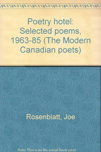 Poetry Hotel: Selected Poems 1963-85 (The Modern Canadian poets): Rosenblatt, Joe