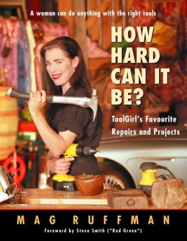 How Hard Can It Be? : ToolGirl's Favourite Repairs And Projects