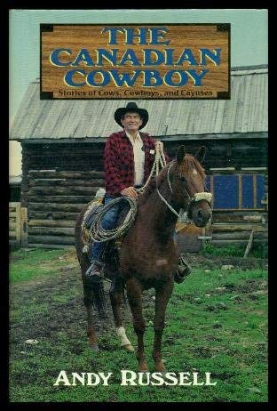 The Canadian Cowboy: Stories of Cows, Cowboys and Cayuses (0771078803) by Russell, Andy