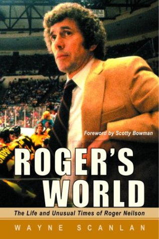 Roger's World: The Life and Unusual Times of Roger Neilson: Scanlan, Wayne