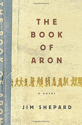 The Book of Aron: Jim Shepard
