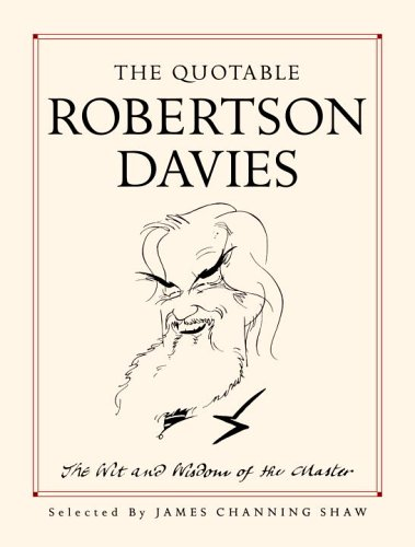 9780771080883: The Quotable Robertson Davies: The Wit and Wisdom of the Master