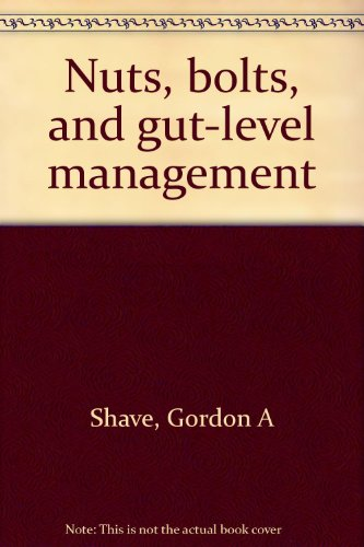 Nuts, bolts, and gut-level management: Shave, Gordon A